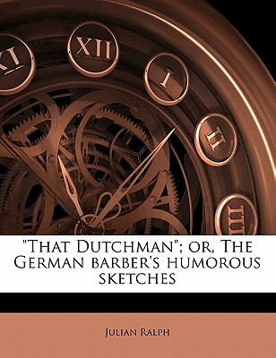 'That Dutchman'; Or, the German Barber's Humorous Sketches by Ralph, Julian [Paperback]